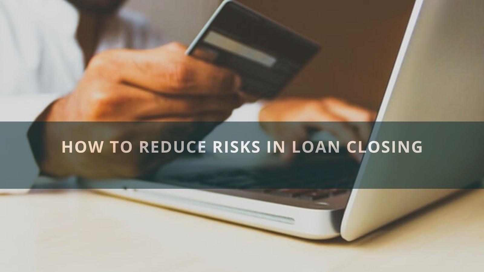 Reduce Risks In Loan Closing